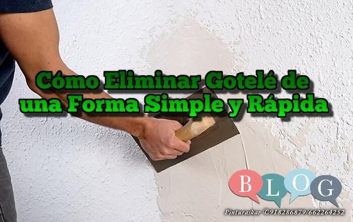 Cómo Eliminar Gotelé de una Forma Simple y Rápida